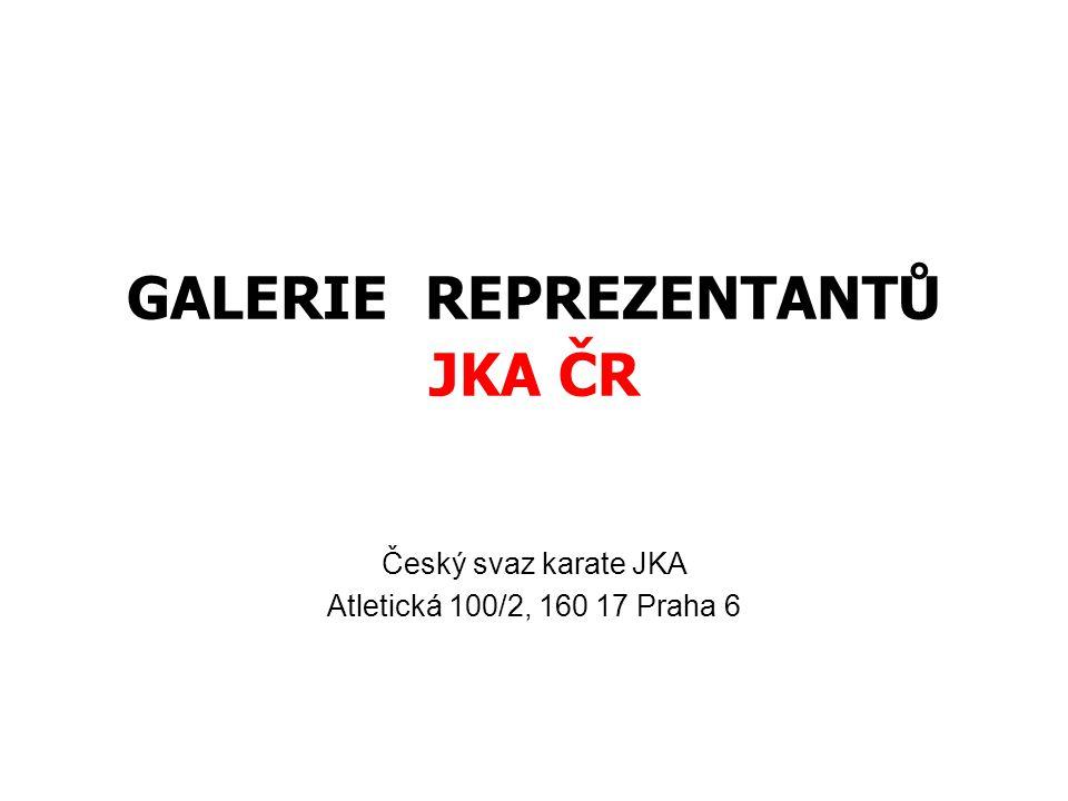 GALERIE REPREZENTANTŮ JKA ČR Český svaz karate JKA Atletická 100/2, 160 17 Praha 6