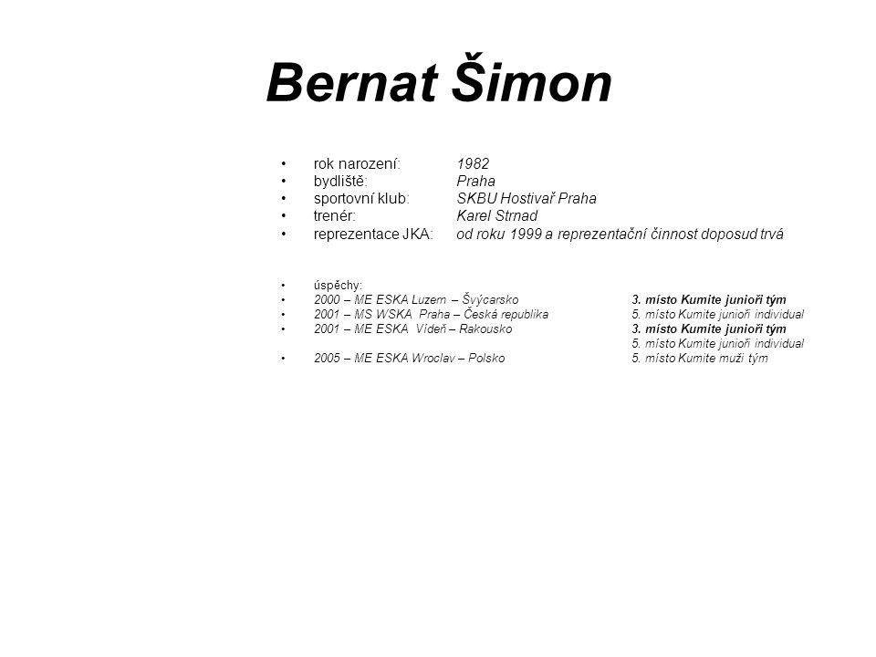 Bernat Šimon rok narození: 1982 bydliště: Praha sportovní klub: SKBU Hostivař Praha trenér: Karel Strnad reprezentace JKA: od roku 1999 a reprezentačn
