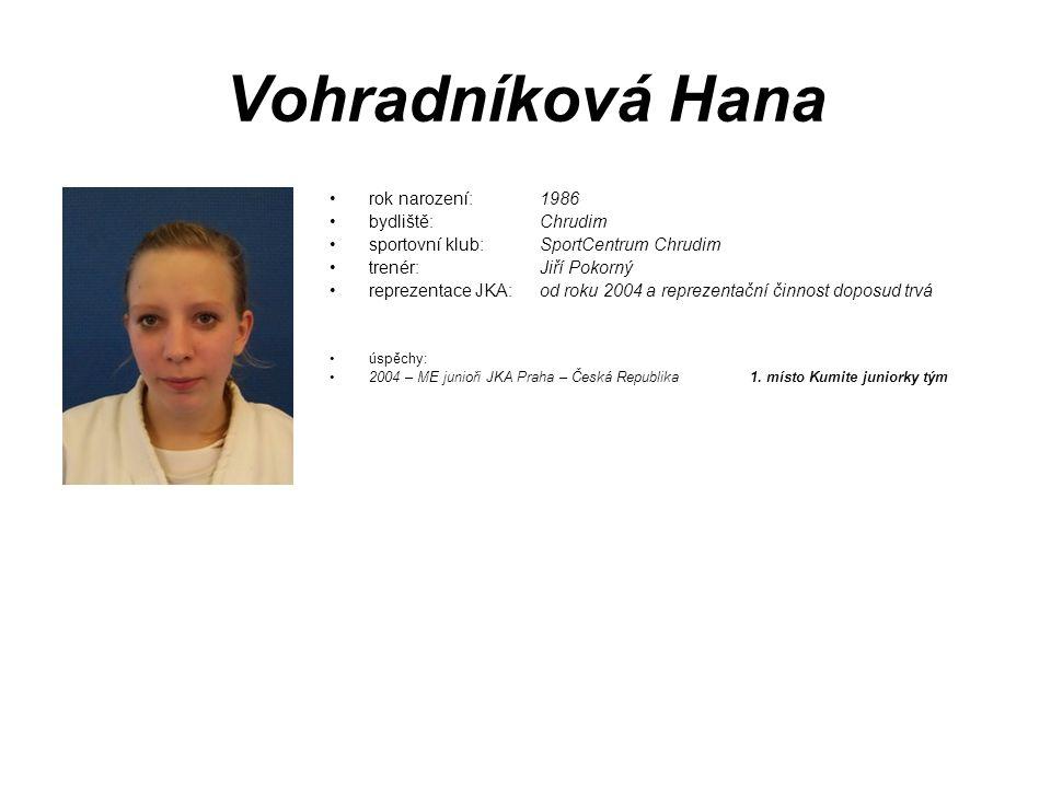Vohradníková Hana rok narození: 1986 bydliště: Chrudim sportovní klub: SportCentrum Chrudim trenér: Jiří Pokorný reprezentace JKA:od roku 2004 a repre