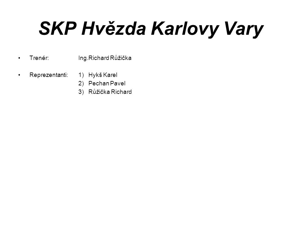 SKP Hvězda Karlovy Vary Trenér: Ing.Richard Růžička Reprezentanti:1) Hykš Karel 2) Pechan Pavel 3) Růžička Richard
