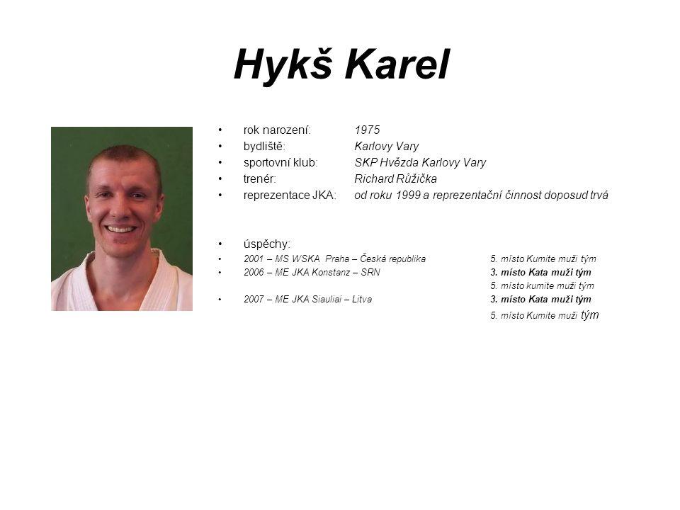 Hykš Karel rok narození: 1975 bydliště: Karlovy Vary sportovní klub: SKP Hvězda Karlovy Vary trenér: Richard Růžička reprezentace JKA: od roku 1999 a