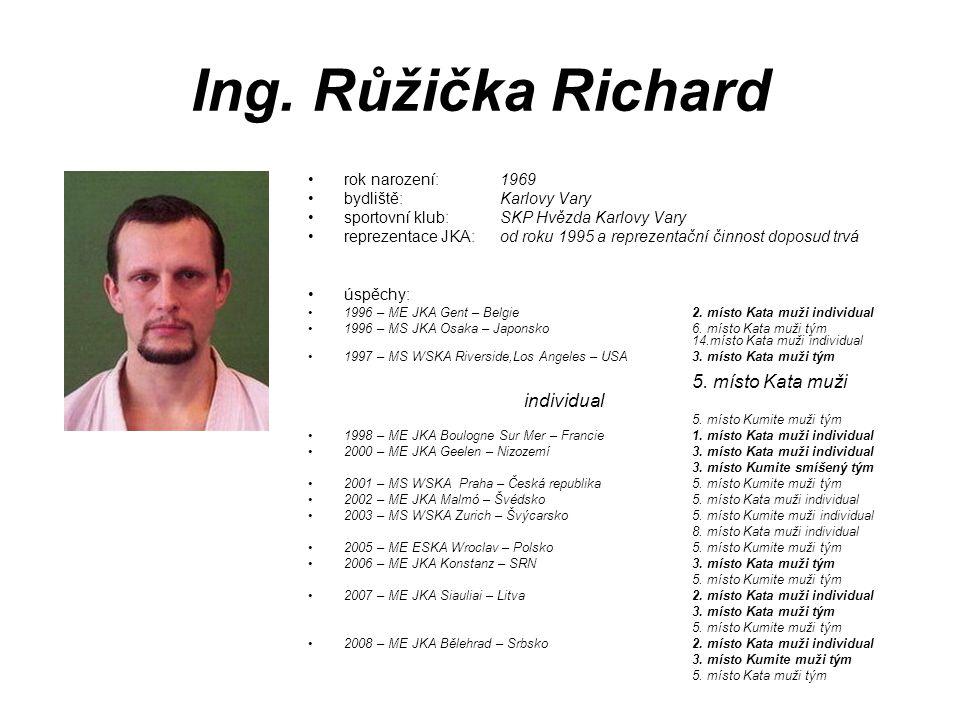 Ing. Růžička Richard rok narození: 1969 bydliště: Karlovy Vary sportovní klub: SKP Hvězda Karlovy Vary reprezentace JKA: od roku 1995 a reprezentační