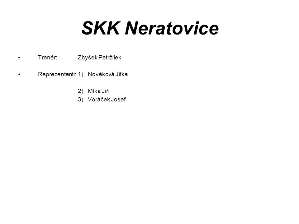 SKK Neratovice Trenér: Zbyšek Petržílek Reprezentanti:1) Nováková Jitka 2) Míka Jiří 3) Voráček Josef