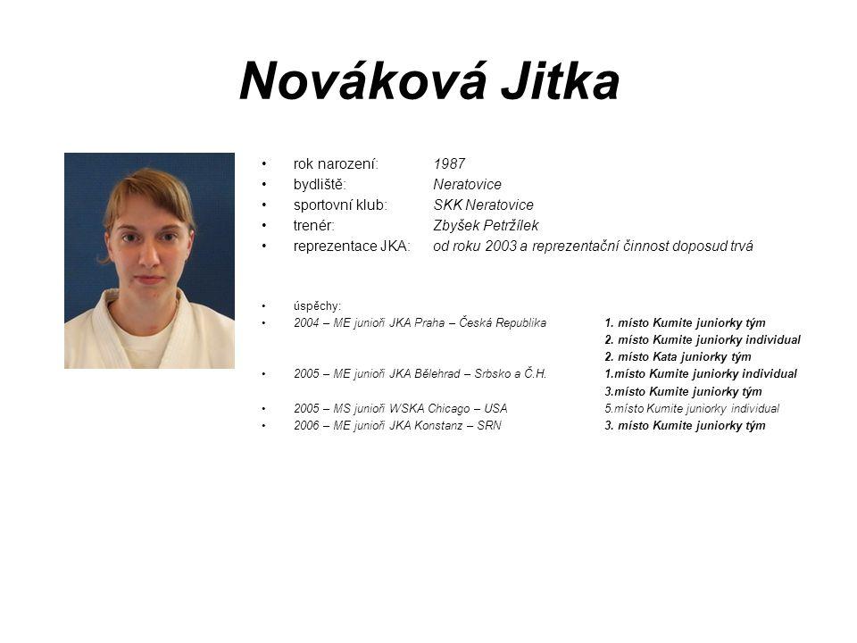 Nováková Jitka rok narození: 1987 bydliště: Neratovice sportovní klub: SKK Neratovice trenér: Zbyšek Petržílek reprezentace JKA: od roku 2003 a reprez