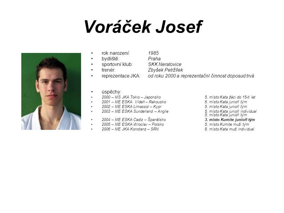 Voráček Josef rok narození: 1985 bydliště: Praha sportovní klub: SKK Neratovice trenér: Zbyšek Petržílek reprezentace JKA: od roku 2000 a reprezentačn