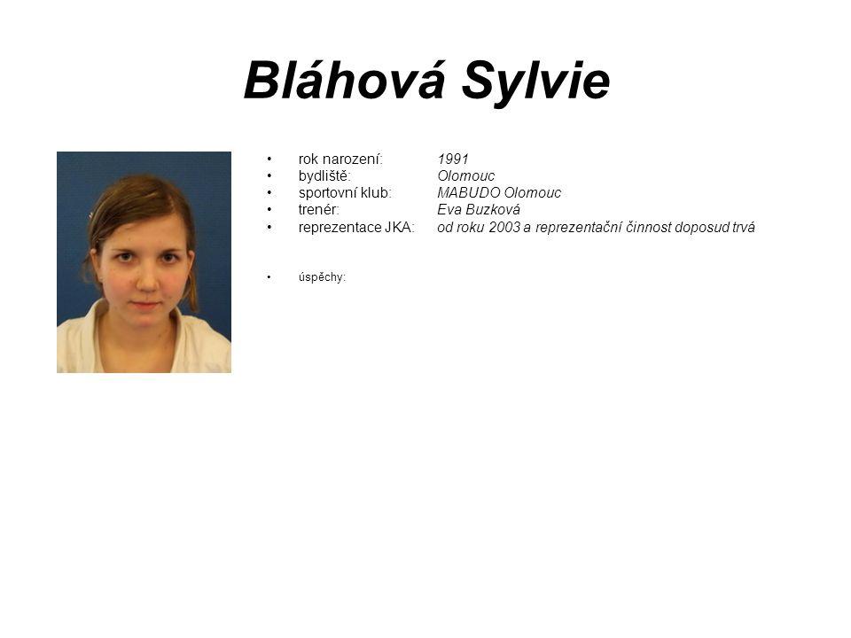 Bláhová Sylvie rok narození: 1991 bydliště: Olomouc sportovní klub: MABUDO Olomouc trenér: Eva Buzková reprezentace JKA: od roku 2003 a reprezentační