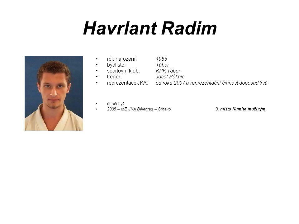 Havrlant Radim rok narození: 1985 bydliště: Tábor sportovní klub: KPK Tábor trenér: Josef Pěknic reprezentace JKA: od roku 2007 a reprezentační činnos