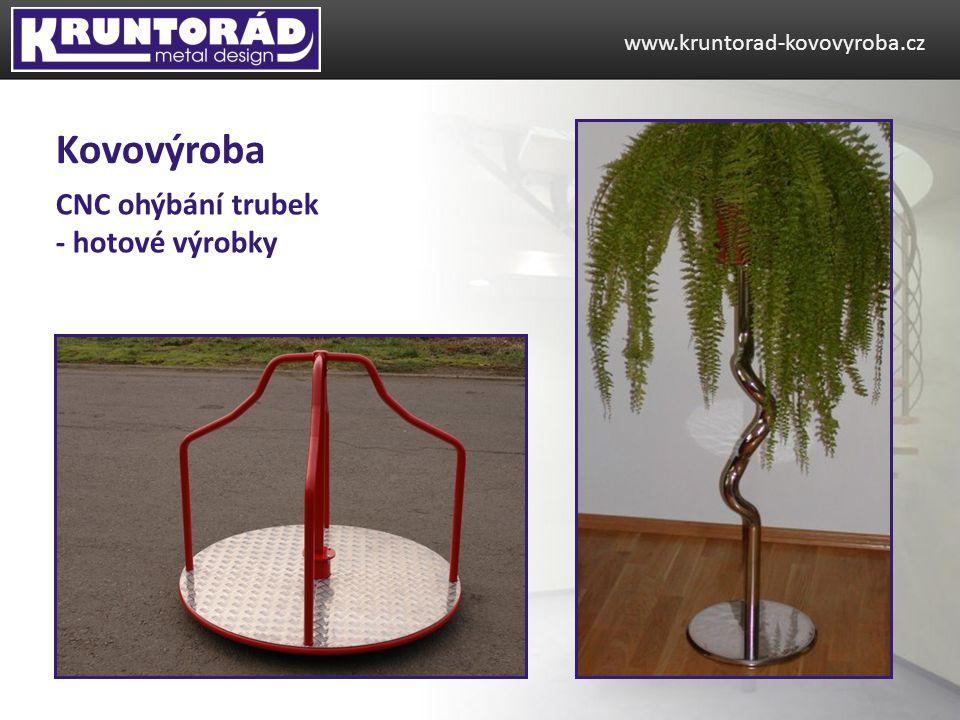 CNC ohýbání trubek - hotové výrobky www.kruntorad-kovovyroba.cz Kovovýroba