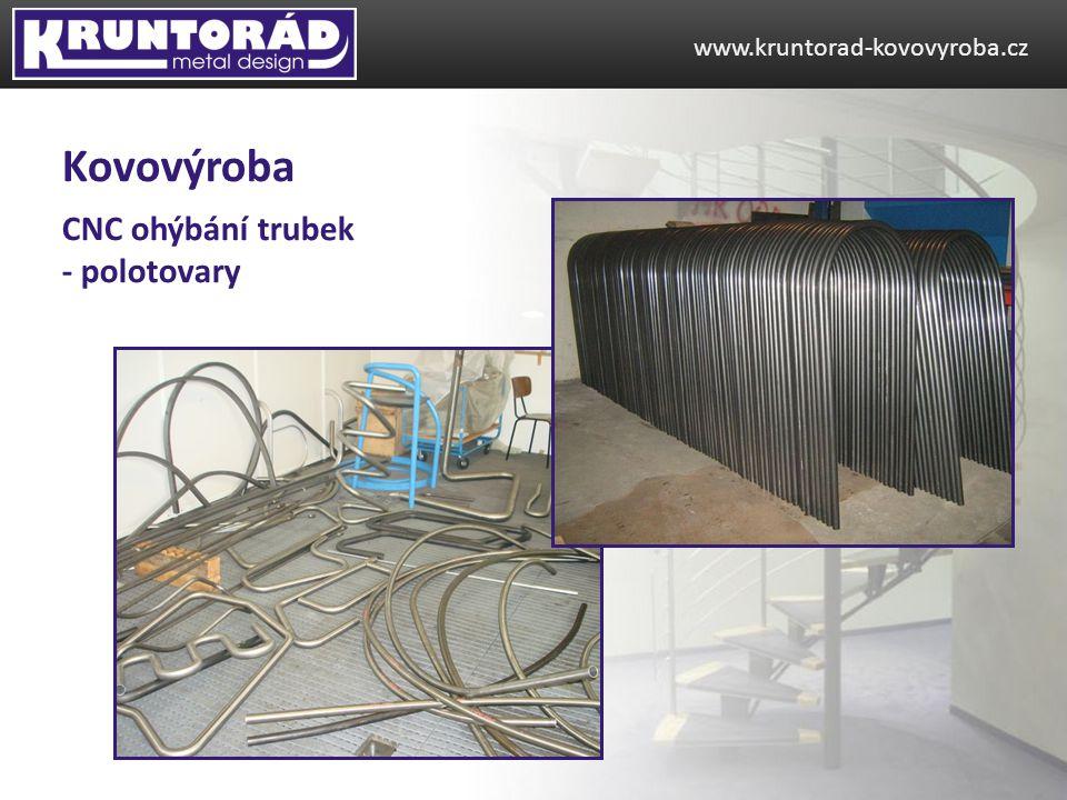 CNC ohýbání trubek - polotovary www.kruntorad-kovovyroba.cz Kovovýroba