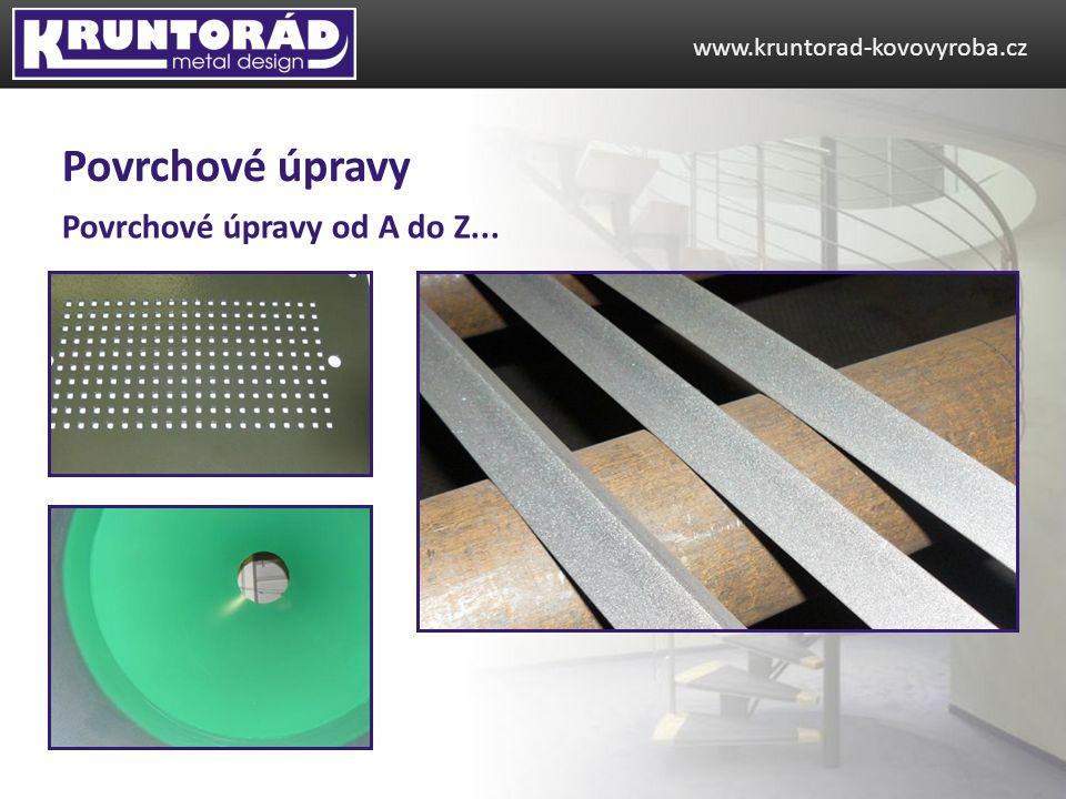 Povrchové úpravy od A do Z... www.kruntorad-kovovyroba.cz Povrchové úpravy