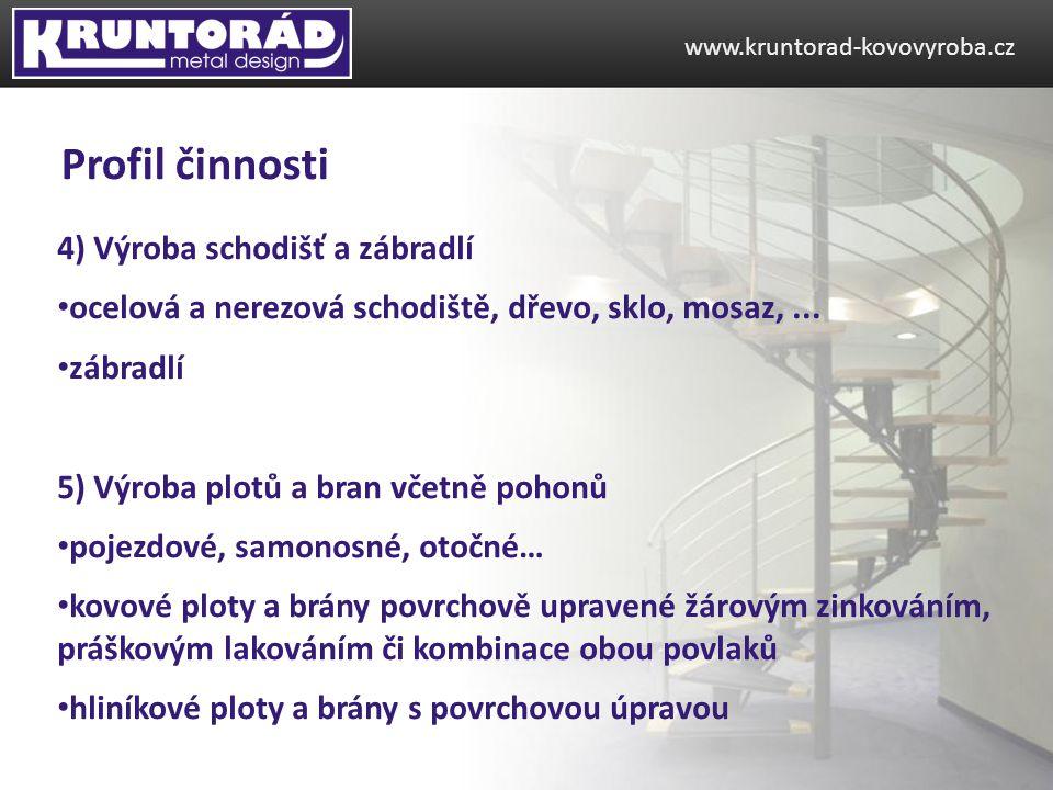 4) Výroba schodišť a zábradlí ocelová a nerezová schodiště, dřevo, sklo, mosaz,... zábradlí 5) Výroba plotů a bran včetně pohonů pojezdové, samonosné,