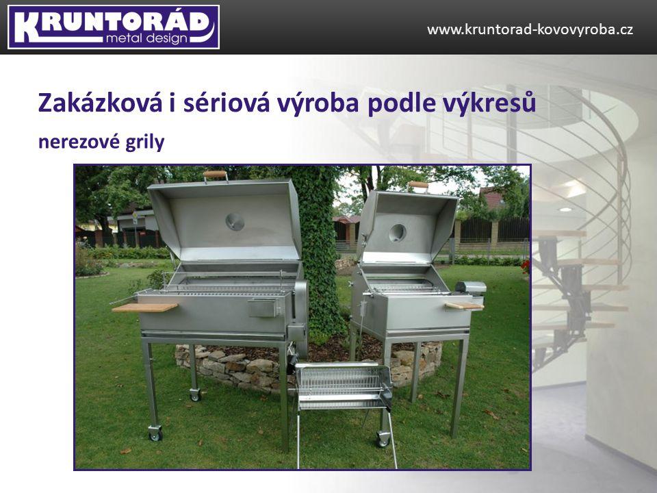 www.kruntorad-kovovyroba.cz Zakázková i sériová výroba podle výkresů nerezové grily