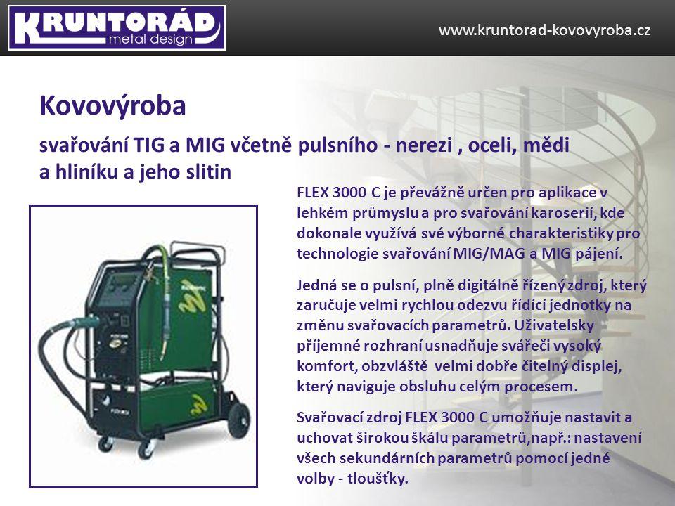 svařování TIG a MIG včetně pulsního - nerezi, oceli, mědi a hliníku a jeho slitin www.kruntorad-kovovyroba.cz Kovovýroba FLEX 3000 C je převážně určen