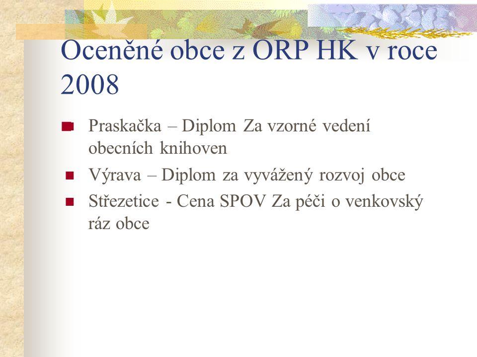 Oceněné obce z ORP HK v roce 2008 Praskačka – Diplom Za vzorné vedení obecních knihoven Výrava – Diplom za vyvážený rozvoj obce Střezetice - Cena SPOV