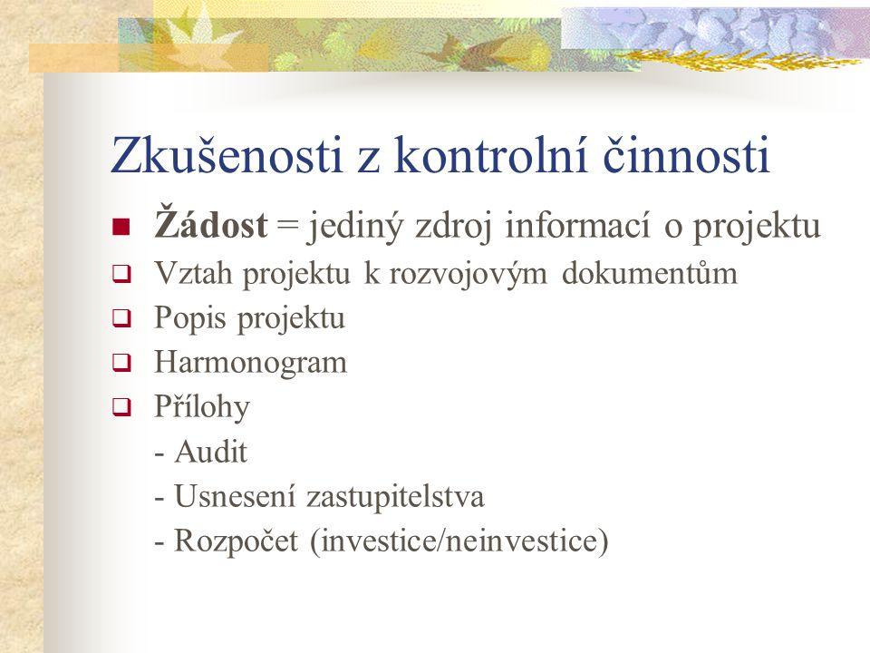 Zkušenosti z kontrolní činnosti Žádost = jediný zdroj informací o projektu  Vztah projektu k rozvojovým dokumentům  Popis projektu  Harmonogram  P