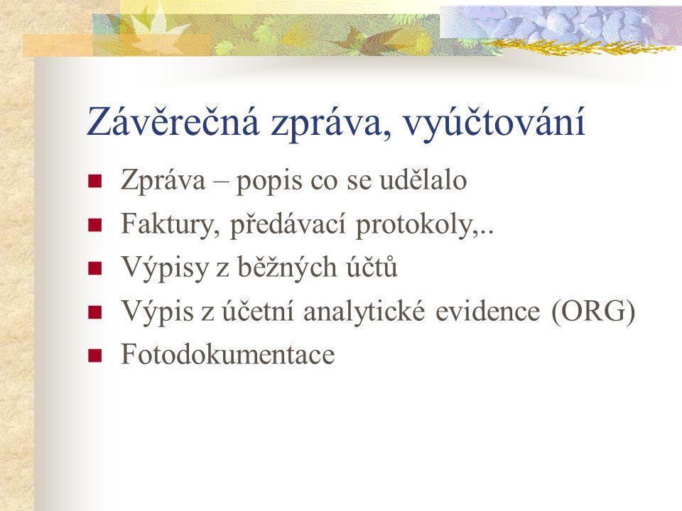 Závěrečná zpráva, vyúčtování Zpráva – popis co se udělalo Faktury, předávací protokoly,.. Výpisy z běžných účtů Výpis z účetní analytické evidence (OR