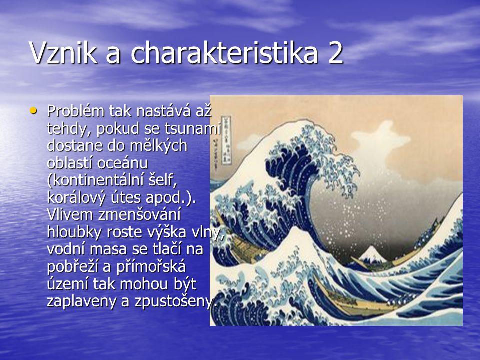 Rychlost tsunami Na otevřeném moři se tsunami pohybuje obrovskou rychlostí několik stovek km/h, která roste s hloubkou oceánu.