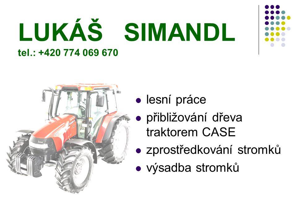LUKÁŠ SIMANDL tel.: +420 774 069 670 lesní práce přibližování dřeva traktorem CASE zprostředkování stromků výsadba stromků