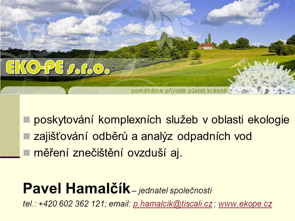 poskytování komplexních služeb v oblasti ekologie zajišťování odběrů a analýz odpadních vod měření znečištění ovzduší aj. Pavel Hamalčík – jednatel sp