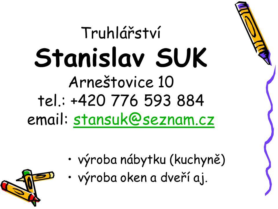 Truhlářství Stanislav SUK Arneštovice 10 tel.: +420 776 593 884 email: stansuk@seznam.czstansuk@seznam.cz výroba nábytku (kuchyně) výroba oken a dveří