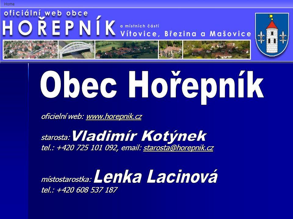 oficielní web: www.horepnik.cz www.horepnik.cz starosta: tel.: +420 725 101 092, email: starosta@horepnik.cz starosta@horepnik.cz místostarostka: tel.