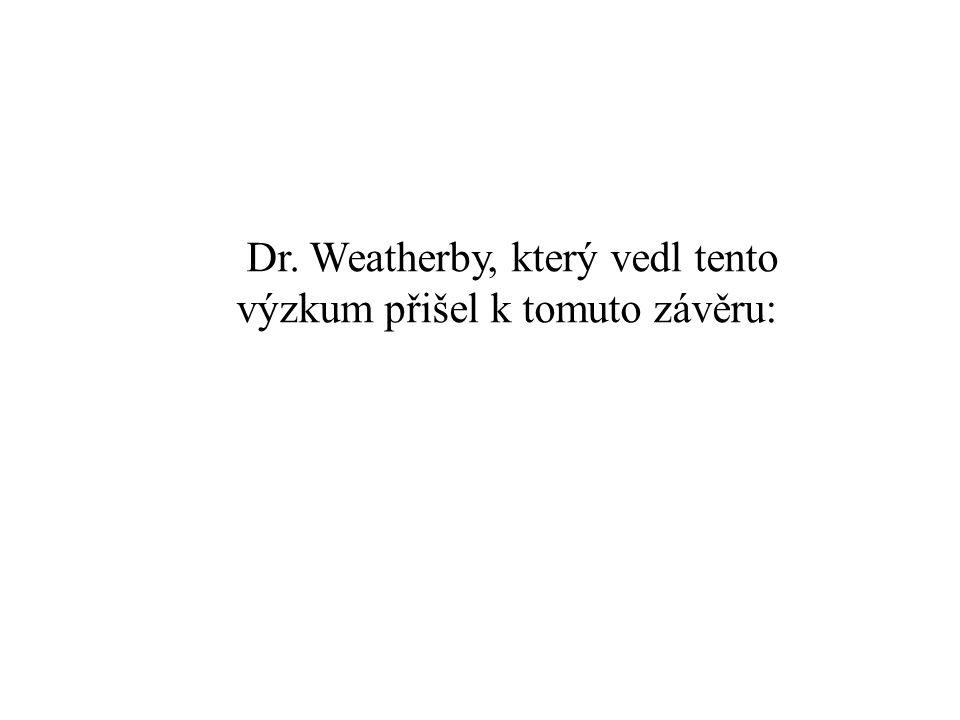Dr. Weatherby, který vedl tento výzkum přišel k tomuto závěru: