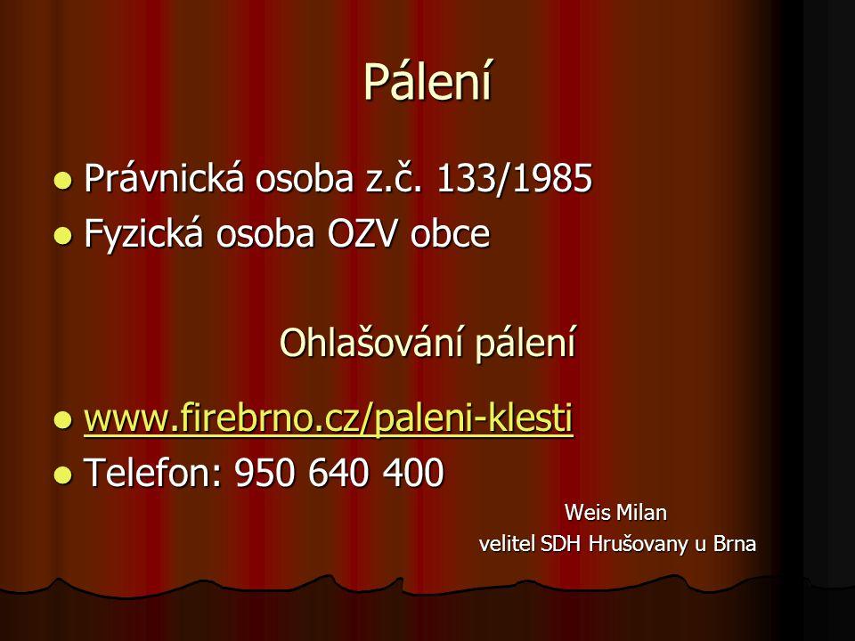 Pálení Právnická osoba z.č. 133/1985 Právnická osoba z.č. 133/1985 Fyzická osoba OZV obce Fyzická osoba OZV obce Ohlašování pálení www.firebrno.cz/pal