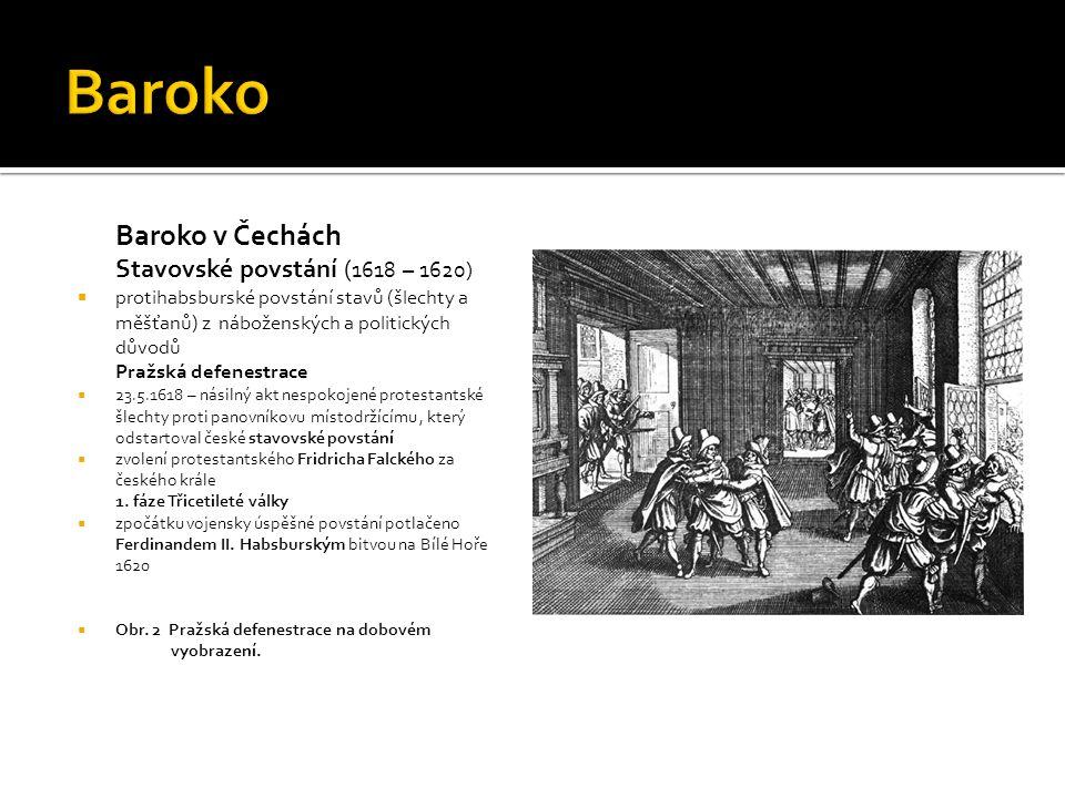 Baroko v Čechách Stavovské povstání ( 1618 – 1620)  protihabsburské povstání stavů (šlechty a měšťanů) z náboženských a politických důvodů Pražská de