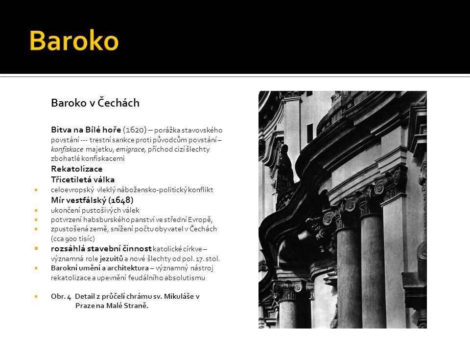 Baroko v Čechách Bitva na Bílé hoře (1620) – porážka stavovského povstání --- trestní sankce proti původcům povstání – konfiskace majetku, emigrace, p
