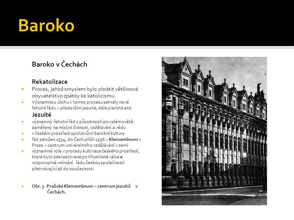 Baroko v Čechách Rekatolizace  Proces, jehož smyslem bylo obrátit většinové obyvatelstvo zpátky ke katolicismu.  Významnou úlohu v tomto procesu seh
