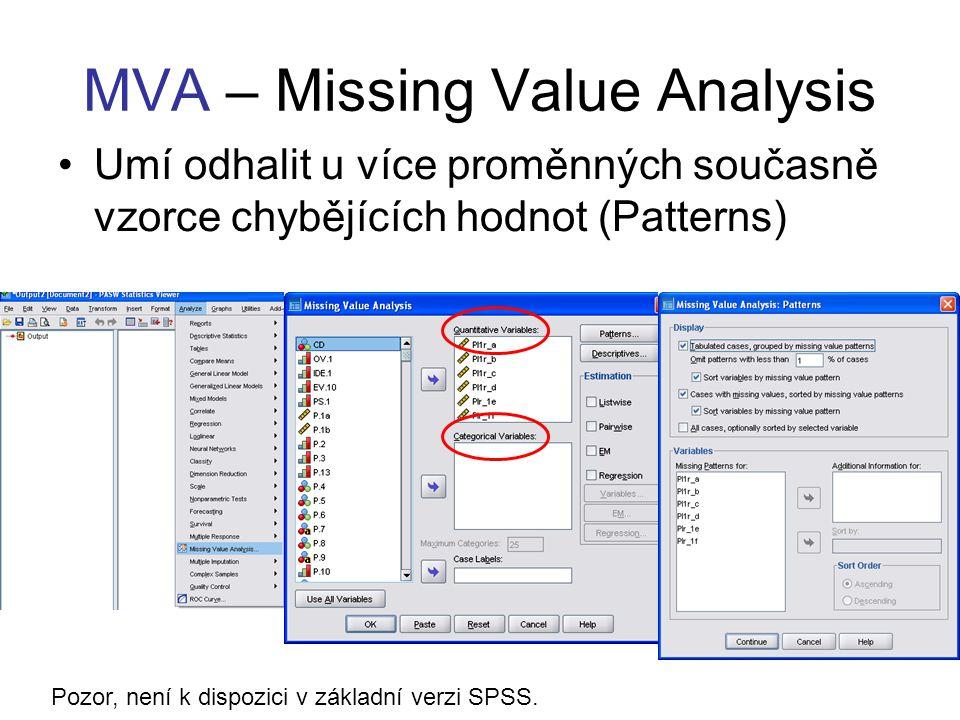 MVA – Missing Value Analysis Umí odhalit u více proměnných současně vzorce chybějících hodnot (Patterns) Pozor, není k dispozici v základní verzi SPSS.