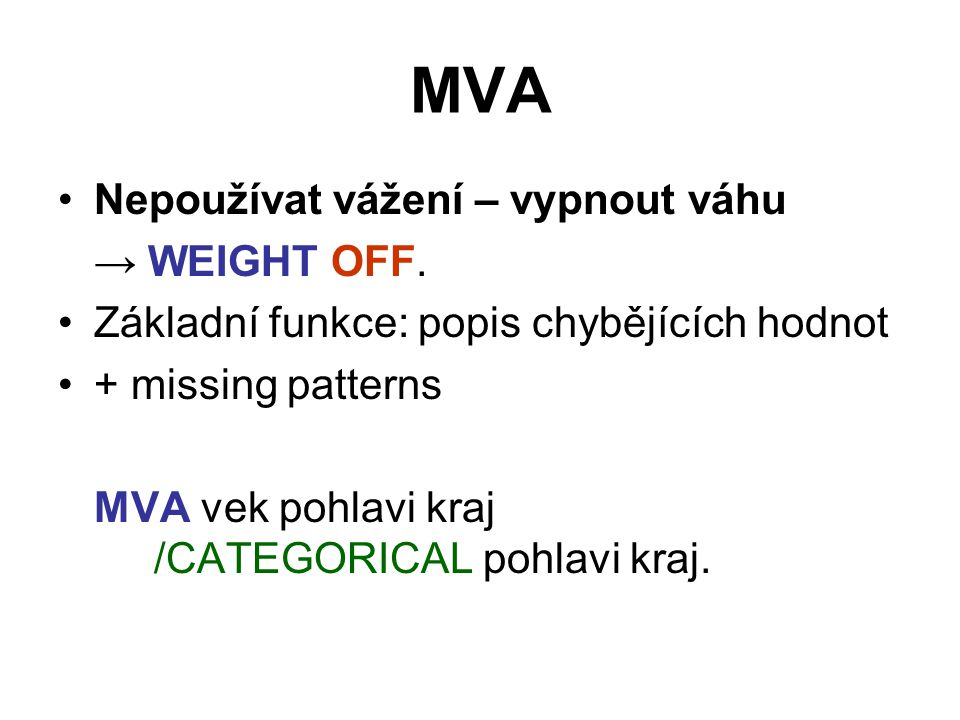 MVA Nepoužívat vážení – vypnout váhu → WEIGHT OFF.