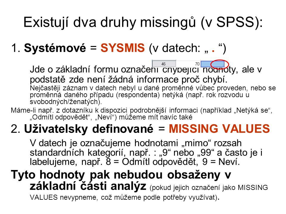 """Existují dva druhy missingů (v SPSS): 1. Systémové = SYSMIS (v datech: """"."""