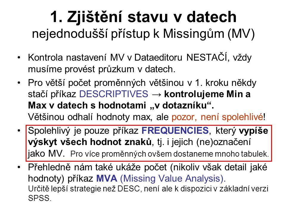 1. Zjištění stavu v datech nejednodušší přístup k Missingům (MV) Kontrola nastavení MV v Dataeditoru NESTAČÍ, vždy musíme provést průzkum v datech. Pr