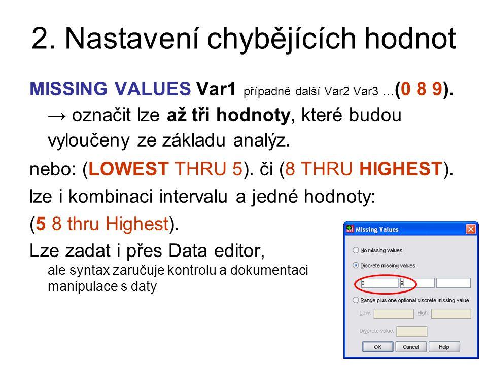 2. Nastavení chybějících hodnot MISSING VALUES Var1 případně další Var2 Var3 … (0 8 9).