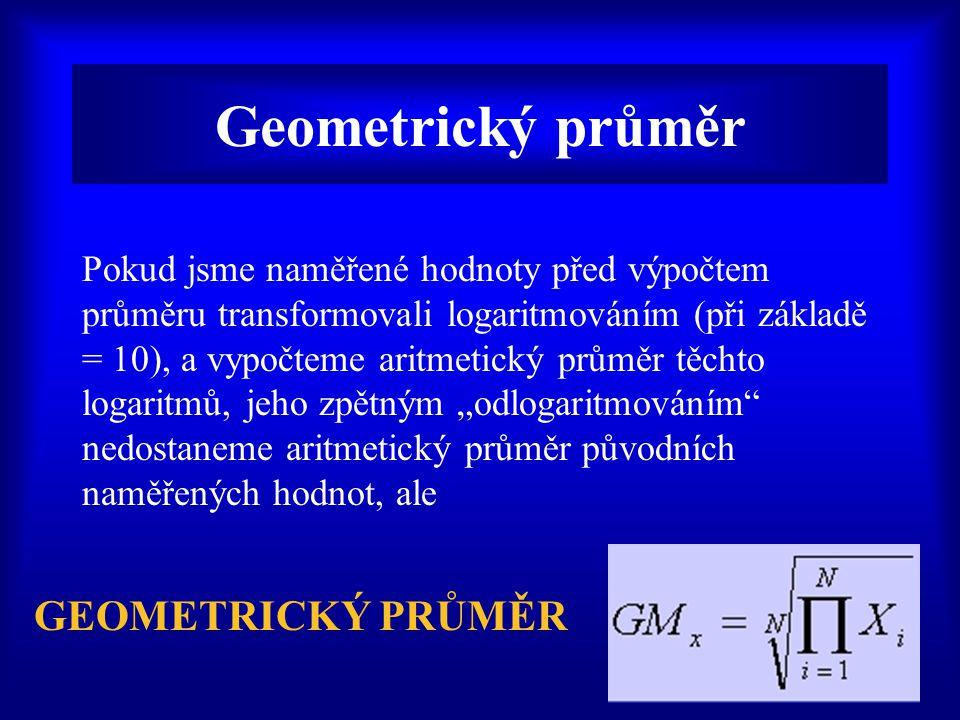 """Geometrický průměr Pokud jsme naměřené hodnoty před výpočtem průměru transformovali logaritmováním (při základě = 10), a vypočteme aritmetický průměr těchto logaritmů, jeho zpětným """"odlogaritmováním nedostaneme aritmetický průměr původních naměřených hodnot, ale GEOMETRICKÝ PRŮMĚR"""