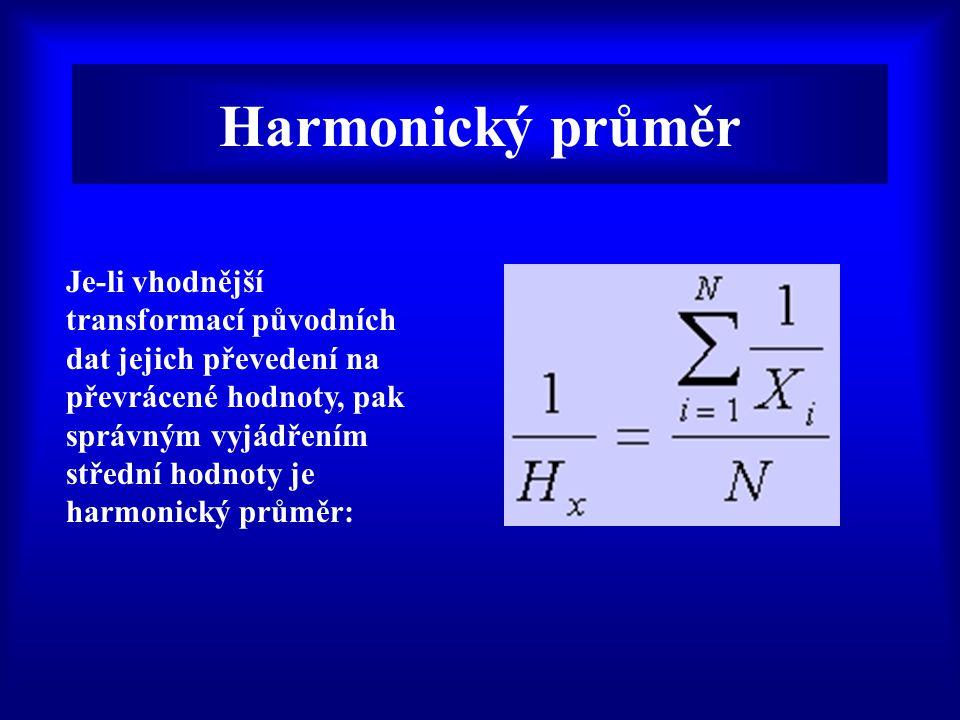 Harmonický průměr Je-li vhodnější transformací původních dat jejich převedení na převrácené hodnoty, pak správným vyjádřením střední hodnoty je harmonický průměr: