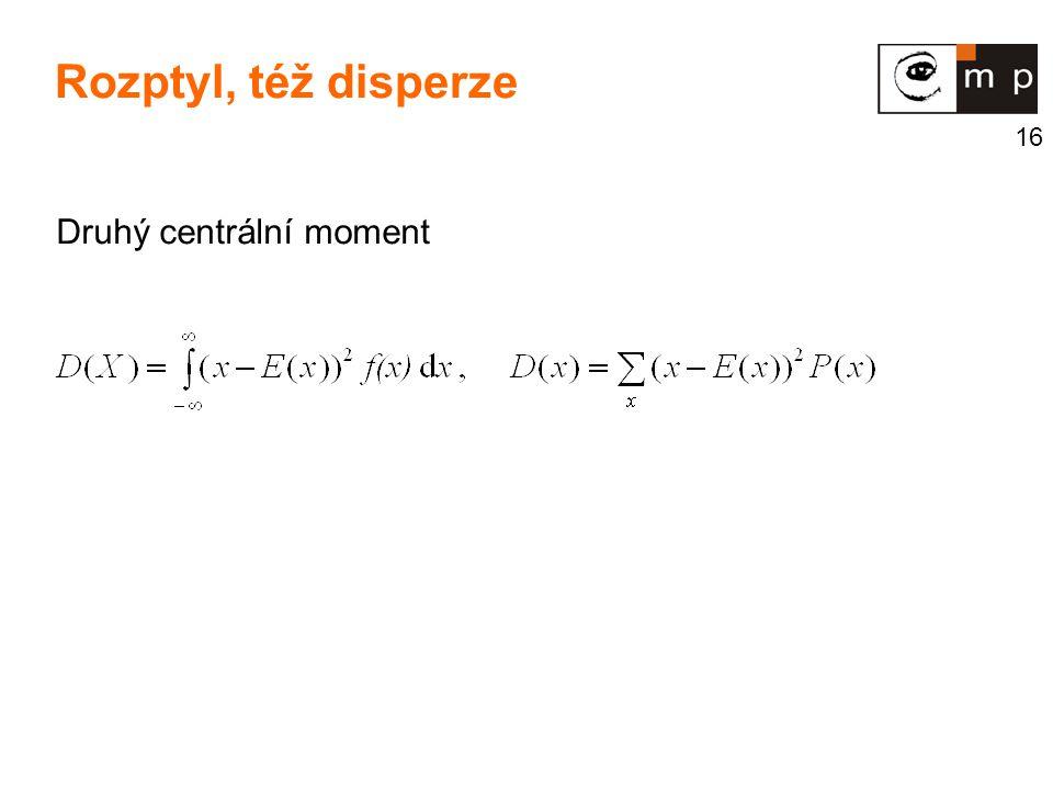 16 Druhý centrální moment Rozptyl, též disperze