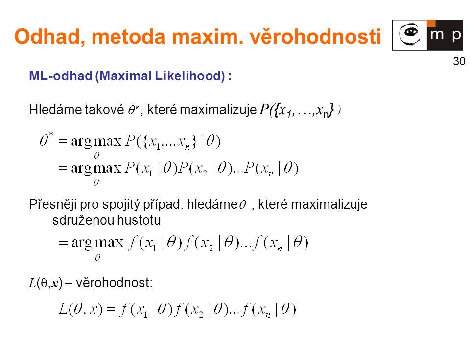 30 ML-odhad (Maximal Likelihood) : Hledáme takové  , které maximalizuje P( { x 1,…, x n } ) Přesněji pro spojitý případ: hledáme , které maximaliz