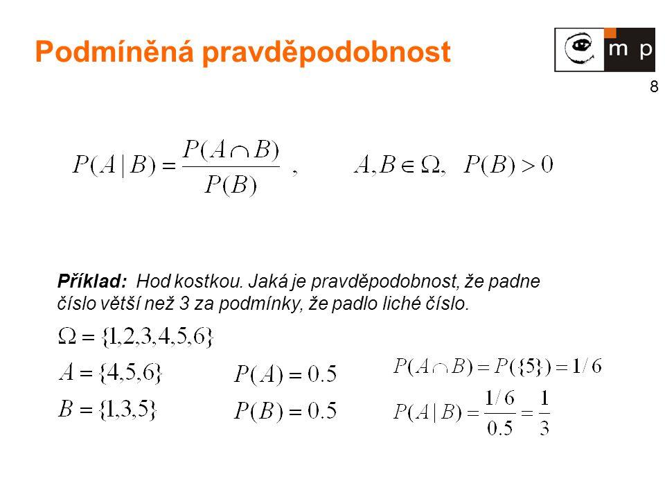 8 Příklad: Hod kostkou. Jaká je pravděpodobnost, že padne číslo větší než 3 za podmínky, že padlo liché číslo. Podmíněná pravděpodobnost