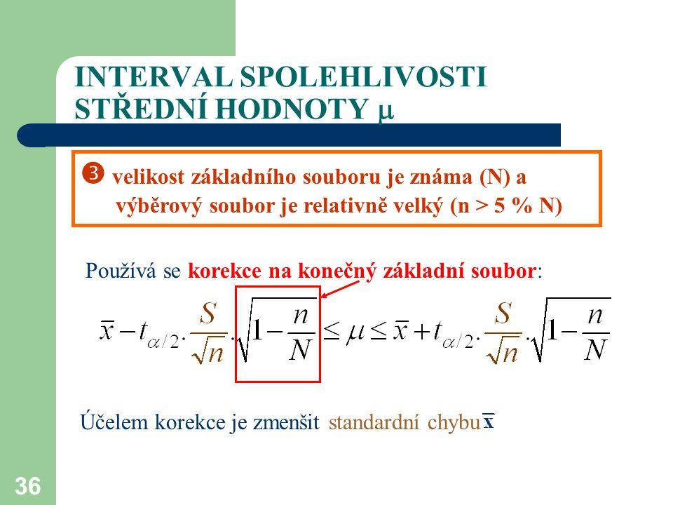36 INTERVAL SPOLEHLIVOSTI STŘEDNÍ HODNOTY   velikost základního souboru je známa (N) a výběrový soubor je relativně velký (n > 5 % N) Používá se kor