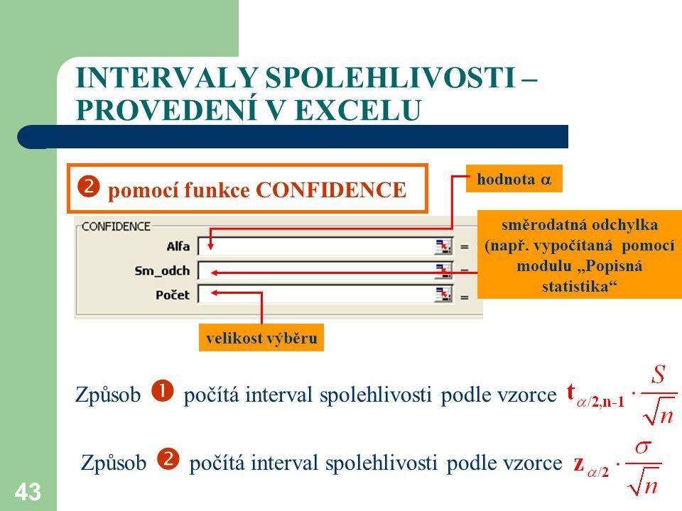 """43 INTERVALY SPOLEHLIVOSTI – PROVEDENÍ V EXCELU  pomocí funkce CONFIDENCE hodnota  směrodatná odchylka (např. vypočítaná pomocí modulu """"Popisná stat"""