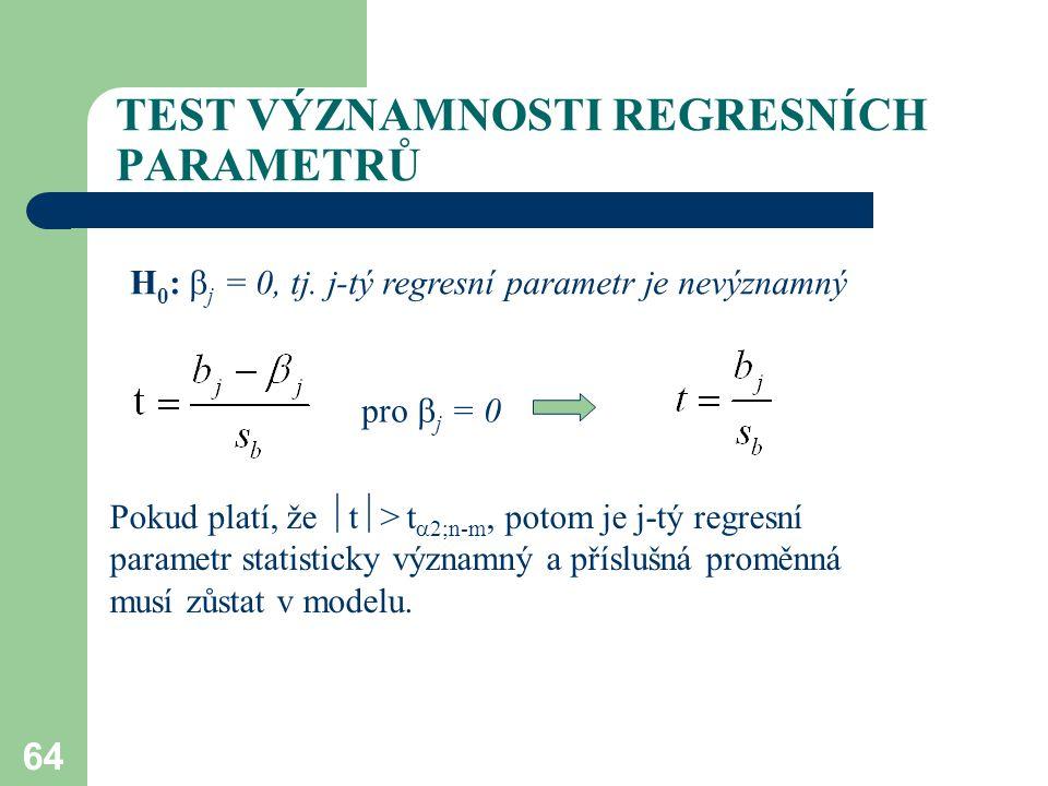 64 TEST VÝZNAMNOSTI REGRESNÍCH PARAMETRŮ H 0 :  j = 0, tj. j-tý regresní parametr je nevýznamný pro  j = 0 Pokud platí, že  t  > t  2;n-m, potom