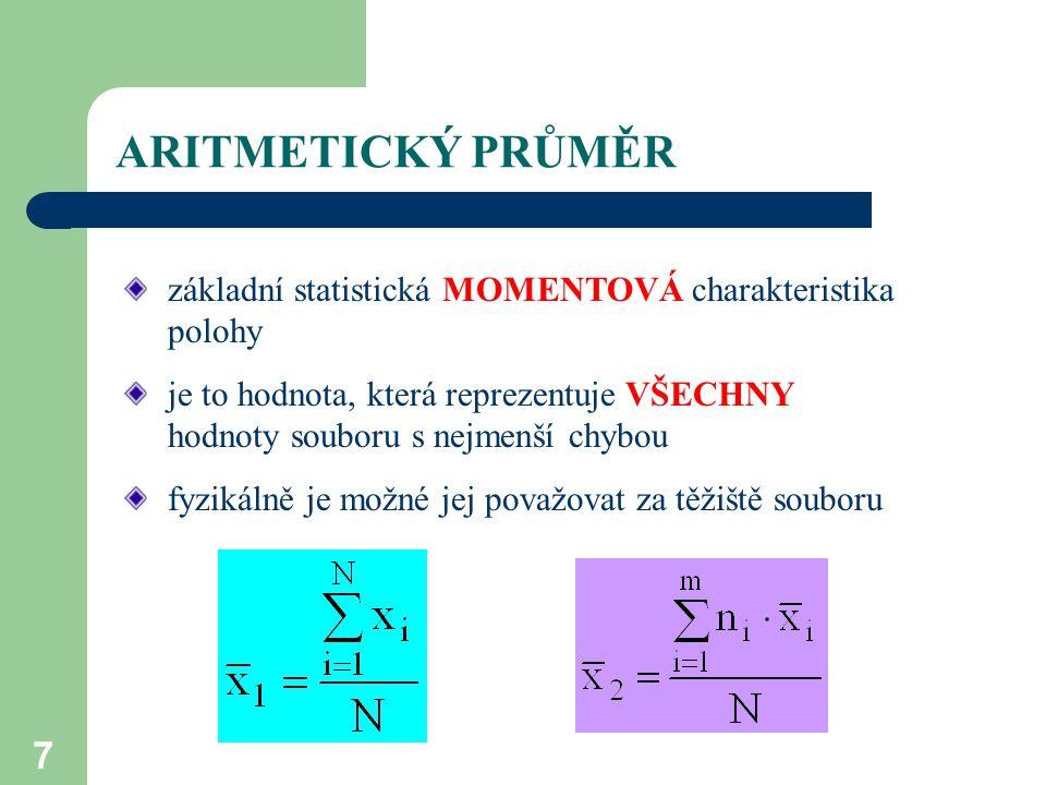 7 ARITMETICKÝ PRŮMĚR základní statistická MOMENTOVÁ charakteristika polohy je to hodnota, která reprezentuje VŠECHNY hodnoty souboru s nejmenší chybou