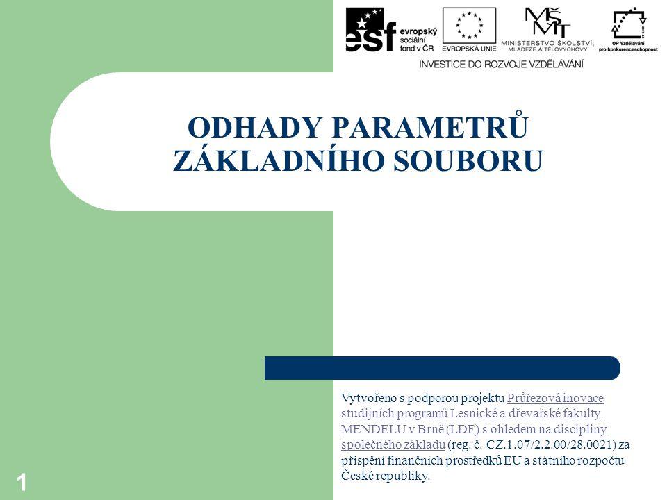 ODHADY PARAMETRŮ ZÁKLADNÍHO SOUBORU 1 Vytvořeno s podporou projektu Průřezová inovace studijních programů Lesnické a dřevařské fakulty MENDELU v Brně