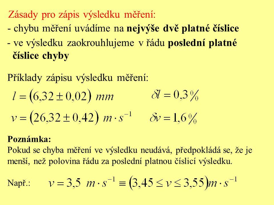 Zásady pro zápis výsledku měření: - chybu měření uvádíme na nejvýše dvě platné číslice - ve výsledku zaokrouhlujeme v řádu poslední platné číslice chy