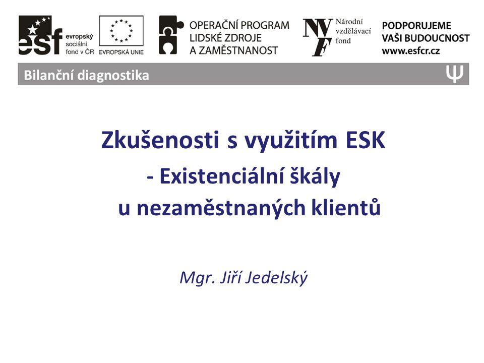 Zkušenosti s využitím ESK - Existenciální škály u nezaměstnaných klientů Mgr. Jiří Jedelský