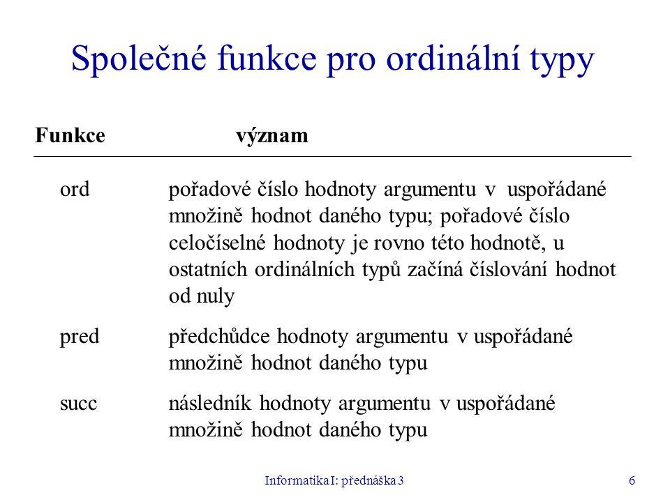 Informatika I: přednáška 36 Společné funkce pro ordinální typy Funkcevýznam ordpořadové číslo hodnoty argumentu v uspořádané množině hodnot daného typ