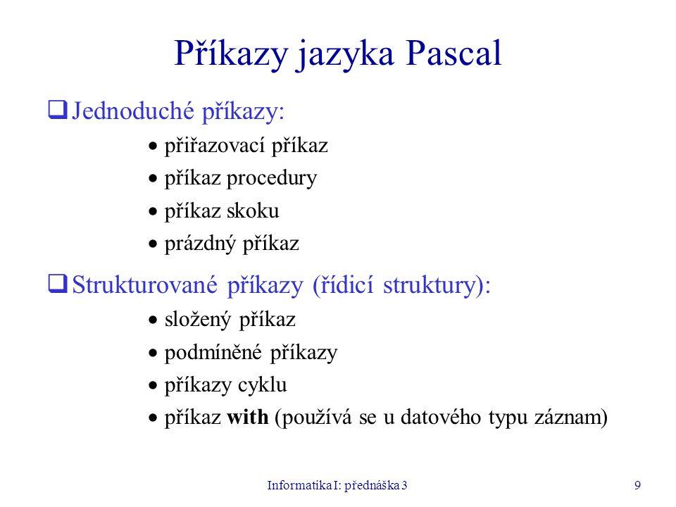 Informatika I: přednáška 39 Příkazy jazyka Pascal  Jednoduché příkazy:  přiřazovací příkaz  příkaz procedury  příkaz skoku  prázdný příkaz  Stru