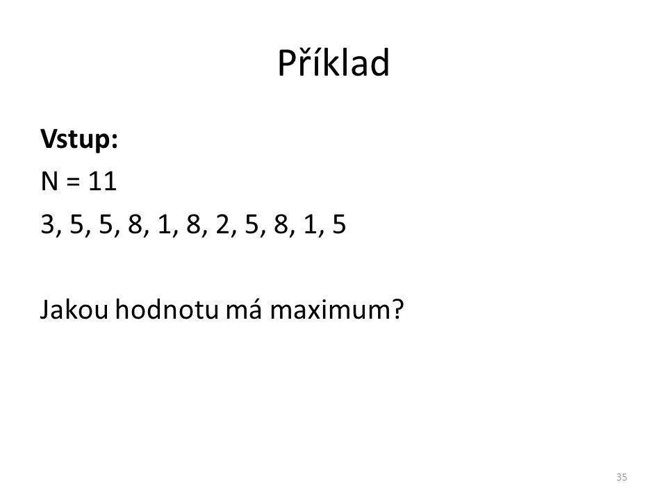 Příklad Vstup: N = 11 3, 5, 5, 8, 1, 8, 2, 5, 8, 1, 5 Jakou hodnotu má maximum? 35